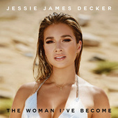 The Woman I've Become by Jessie James Decker