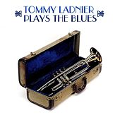 Tommy Ladnier Plays The Blues by Various Artists