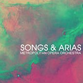 Songs And Arias by Metropolitan Opera Orchestra