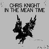 In the Mean Time de Chris Knight
