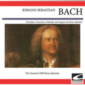 Johann Sebastian Bach - Chorales, Concertos, Preludes and Fuges for Bass Quintet de The Summit Hill Brass Quintet