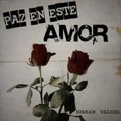 Paz en Este Amor de Gibran Valdez
