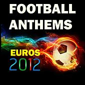 Football Anthems (Euros 2012) by Various Artists