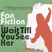 Fan Fiction / Wait Till You See Her by The Afternoons