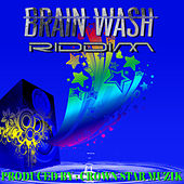 Brain Wash Riddim by Various Artists