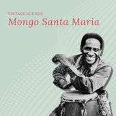 Mongo Santa Maria - Vintage Sounds von Mongo Santamaria
