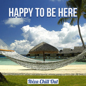 Happy to Be Here by Ibiza Chill Out