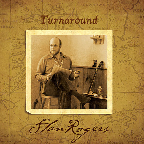 Turnaround (Remastered) by Stan Rogers