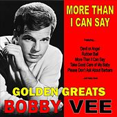 More Than I Can Say: Golden Greats of Bobby Vee by Bobby Vee