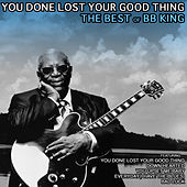 You Done Lost Your Good Thing: The Best of BB King von B.B. King