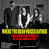 Where the Dead Voices Gather: Classic Americana by The Carter Family