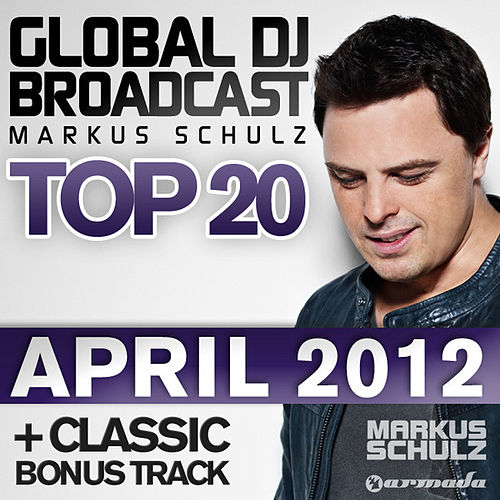 Global DJ Broadcast Top 20 - April 2012 - Including Classic Bonus Track by Various Artists