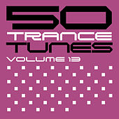 50 Trance Tunes, Vol. 13 von Various Artists
