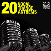 20 Vocal Trance Anthems - 2012 Spring Edition by Various Artists