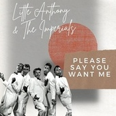 Please Say You Want Me - Little Anthony  & The Imperials by Little Anthony and the Imperials