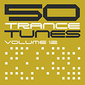 50 Trance Tunes, Vol. 12 by Various Artists