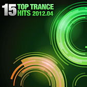 15 Top Trance Hits, 2012-04 von Various Artists