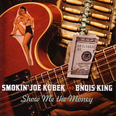 Show Me The Money von Smokin' Joe Kubek