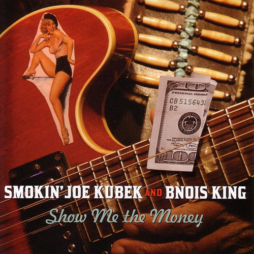 Show Me The Money by Smokin' Joe Kubek