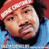 Take Ya Clothes Off by Bone Crusher