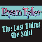 The Last Thing She Said by Ryan Tyler