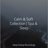 Calm & Soft Collection   Spa & Sleep by Classical New Age Piano Music