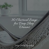 30 Classical Songs for Deep Sleep Dreams by Classical New Age Piano Music
