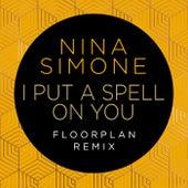I Put A Spell On You (Floorplan Remix) de Nina Simone