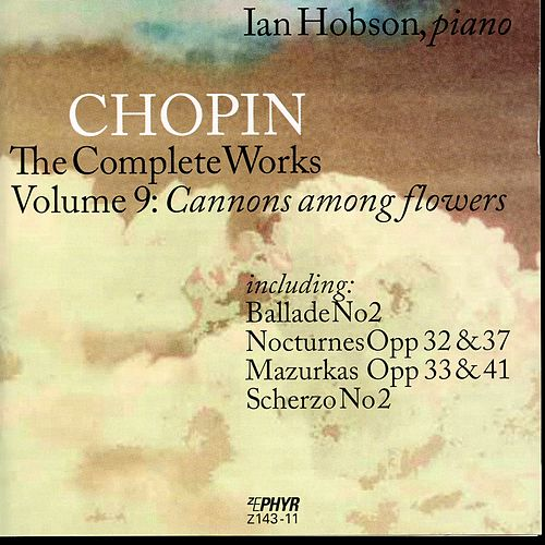 Fryderyk Chopin Volume 9: Cannons Among Flowers by Ian Hobson