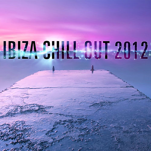 Ibiza Chill Out 2012 by Various Artists