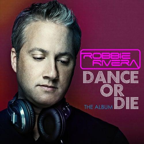 Dance or Die: the Album by Robbie Rivera