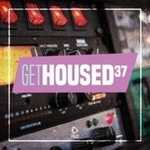 Get Housed, Vol. 37 by Various Artists