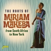 The Roots of Miriam Makeba from South Africa to New York von Miriam Makeba