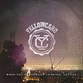 When You're Through Thinking, Say Yes by Yellowcard
