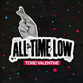 Toxic Valentine de All Time Low