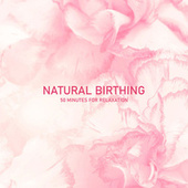 Natural Birthing: 50 Minutes for Relaxation, Visualization & Meditation, Deep Breathing, Deep Hypnosis, Calmness & Serenity by Sound Therapy Masters