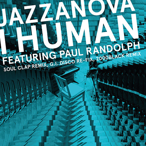 I Human feat. Paul Randolph - Remixes 1 (Soul Clap / 2000black / G.I. DISCO) by Jazzanova
