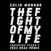 Fight of My Life (feat. Pusha T) [Zeds Dead Remix] by Colin Munroe