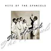 Hits Of The Spaniels by The Spaniels