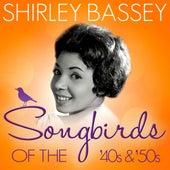 Songbirds of the 40's & 50's - Shirley Bassey ( 70 Classic Tracks ) von Shirley Bassey