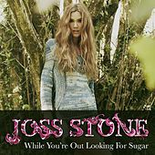 While You're Out Looking For Sugar de Joss Stone