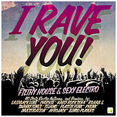 I Rave You! - Filthy House & Sexy Electro von Various Artists