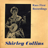 Rare First Recordings (Remastered) by Shirley Collins