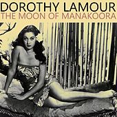 The Moon Of Manakoora by Dorothy Lamour