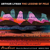 The Legend of Pele von Arthur Lyman