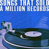 Songs That Sold A Million Records by Various Artists