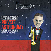 Private Astronomy: A Vision of the Music of Bix Be de Geoff Muldaur's Futuristic Ensemble