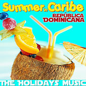 Summer in Caribe. República Dominicana. The Holidays Music by Various Artists