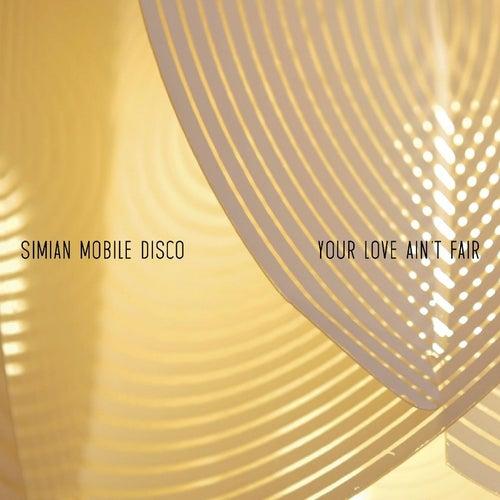Your Love Ain't Fair - EP by Simian Mobile Disco