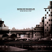 Waiting For The Good Life de JR & PH7